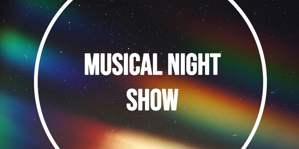 MUSICAL NIGHT SHOW - 29 Giugno